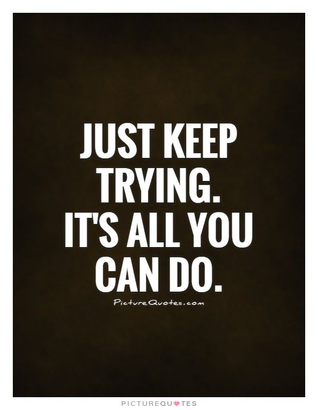 Just Keep Trying It S All You Can Do Quote Motivation Anandwrites India Keep Trying Quotes Try Quotes Quotes And Notes