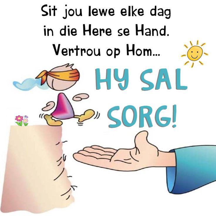 Sit jou lewe elke dag in die Here se Hand. Vertrou op Hom... HY SAL SORG!