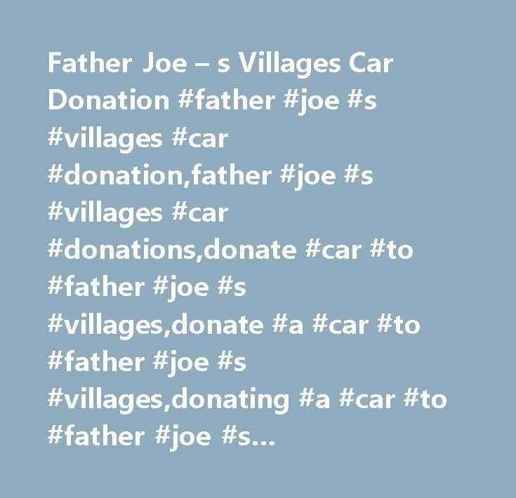 Father Joe – s Villages Car Donation #father #joe #s #villages #car #donation,father #joe #s #villages #car #donations,donate #car #to #father #joe #s #villages,donate #a #car #to #father #joe #s #villages,donating #a #car #to #father #joe #s #villages,father #joe #s #villagesvehicle #donation,father #joe #s #villages #used #car #donation…