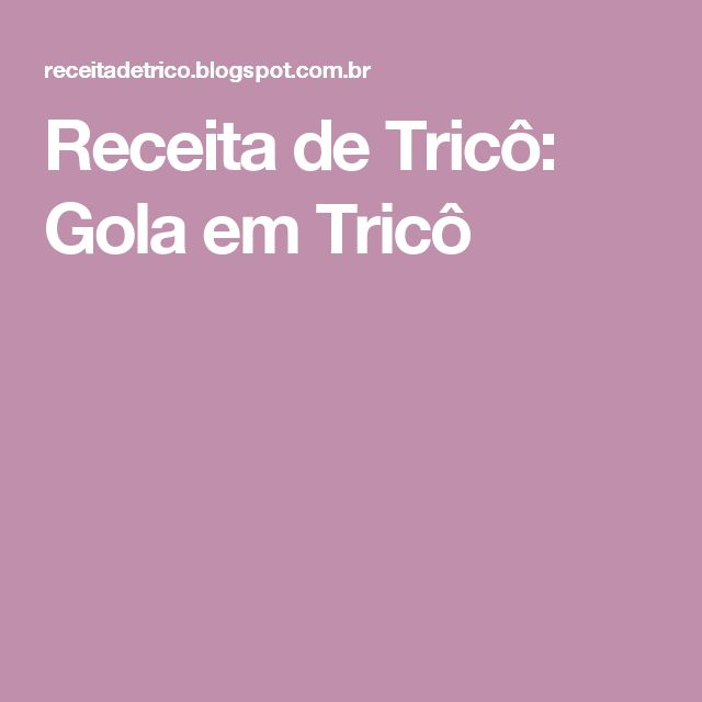Receita de Tricô: Gola em Tricô