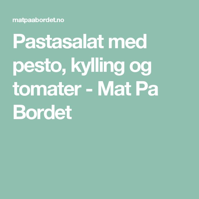 Pastasalat med pesto, kylling og tomater - Mat Pa Bordet