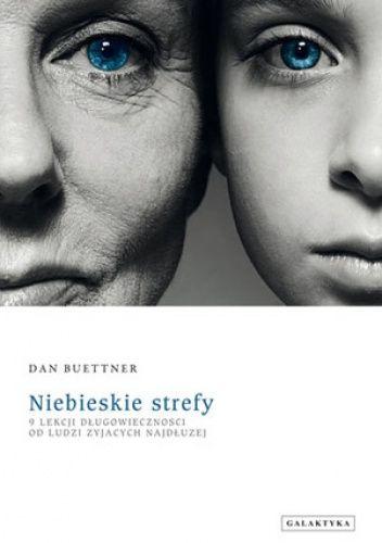Niebieskie strefy. 9 lekcji długowieczności od ludzi żyjących najdłużej - Dan Buettner (217781) - Lubimyczytać.pl