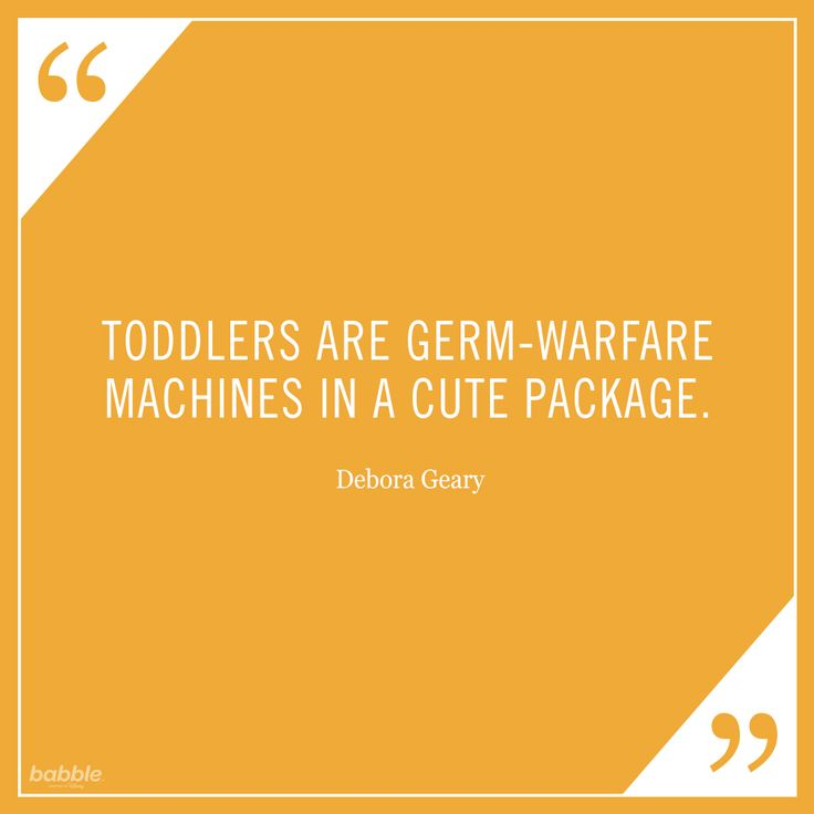 """Toddlers are germ-warfare machines in a cute package."" -Debora Geary #parentquotes"