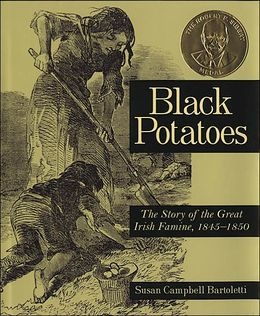 Black Potatoes: The Story of the Great Irish Famine, 1845-1850. I won many awards for my books and this book was one of many others.