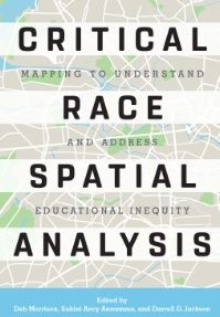 Stylus/Stylus Publishing - Critical Race Spatial Analysis: Mapping to Understand and Address Educational Inequity