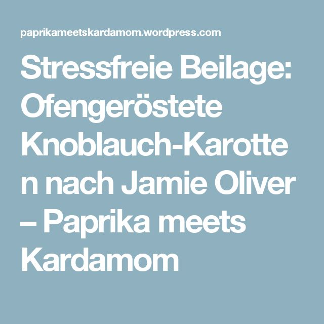 Stressfreie Beilage: Ofengeröstete Knoblauch-Karotten nach Jamie Oliver – Paprika meets Kardamom