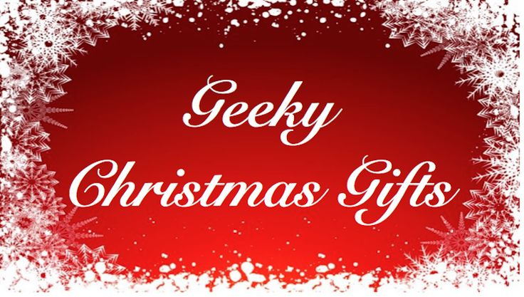 Christmas gift ideas for the (ultimate) geek!