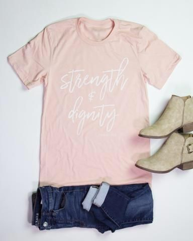 Strength and Dignity Tee PREORDER- 2018 Spring Fashion Trends