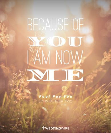 """Because of you, I am now me"" - John Butler Trio. More love song lyrics on @weddingwire"