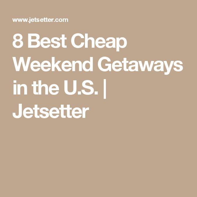 8 Best Cheap Weekend Getaways in the U.S. | Jetsetter