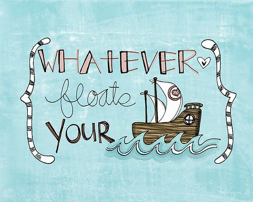 whatever floats your boat: Happy Thoughts, Husband Quotes, Kids Bathroom, Life Mottos, Nautical Design, Southern Quotes, Sailing Away, Quotes About Life, Sailing Boats