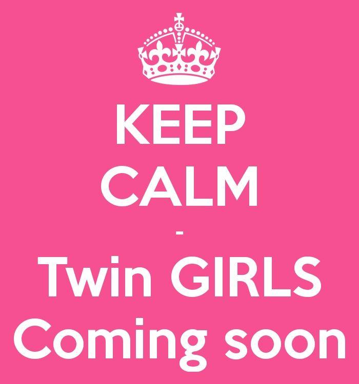Keep Calm Twin Girls Coming Soon Twins Twin Girls Twins Twin
