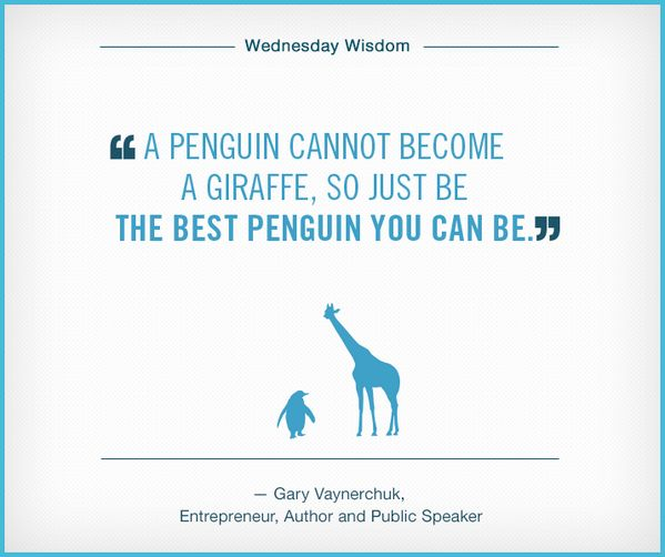 """""""A penguin cannot become a giraffe so just be the best penguin you can be."""""""