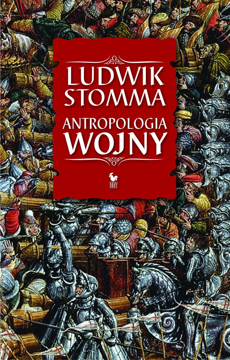 """""""Antropologia wojny"""" Ludwik Stomma Published by Wydawnictwo Iskry 2014"""