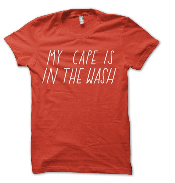 Even superheroes need a day off sometimes. My Cape is in the Wash T-shirt by Joyofexfoundation on Etsy, $34.75