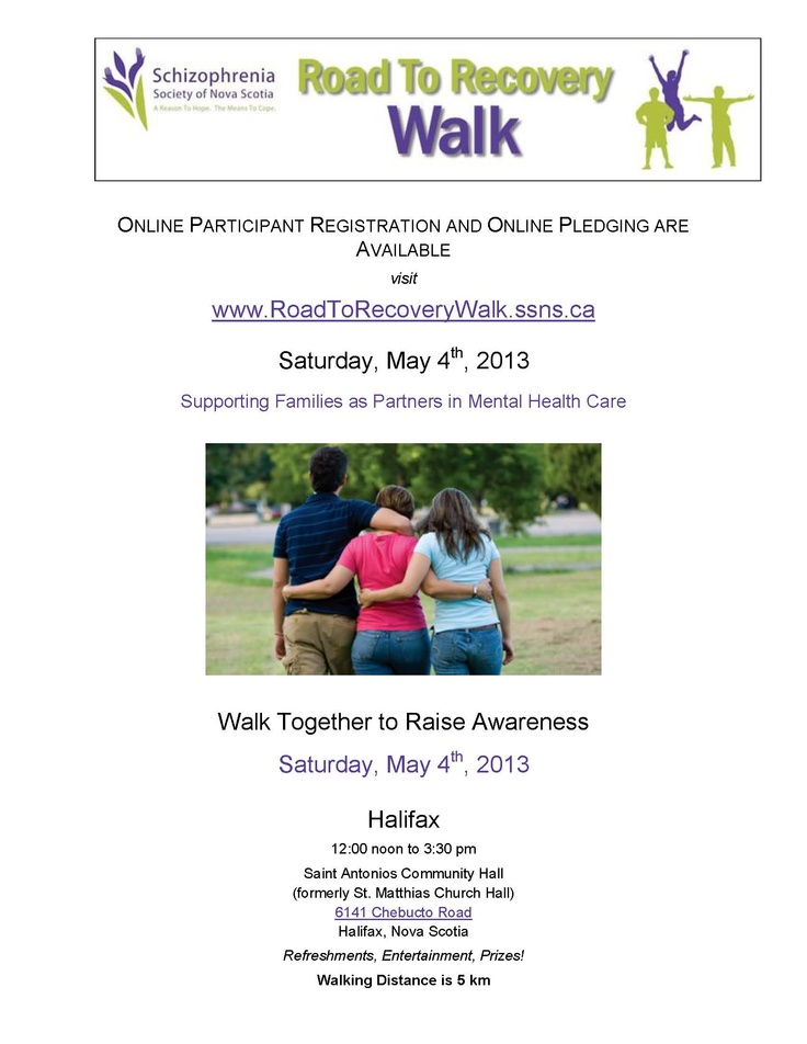 The Schizophrenia Society of Nova Scotia's  5th Annual Road to Recovery Walk  Supporting Families as Partners in Mental Health Care  This Saturday, May 4th, 2013  Halifax  12:00 noon to 3:30 pm #MHW
