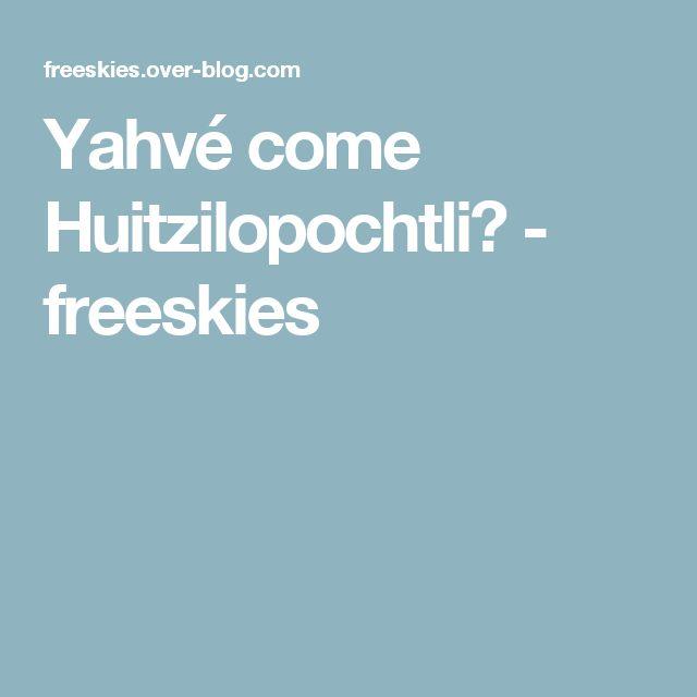 Yahvé come Huitzilopochtli? - freeskies