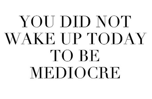 You did not wake up today to be mediocre  #quotes #sayings #IGIGI #IGIGIQuotes