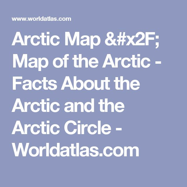 Arctic Map / Map of the Arctic - Facts About the Arctic and the Arctic Circle - Worldatlas.com