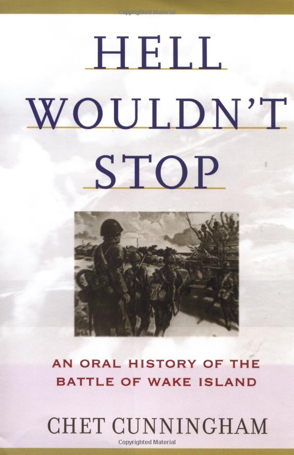Amazon.com: Hell Wouldn't Stop: An Oral History of the Battle of Wake Island (9780786710966): Chet Cunningham: Books