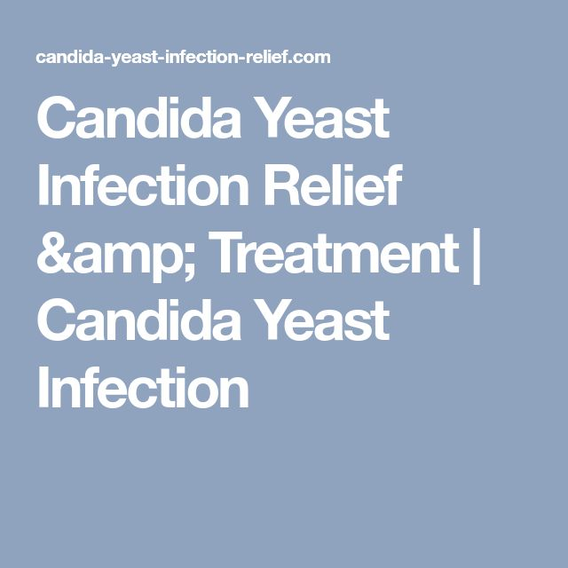 Candida Yeast Infection Relief & Treatment | Candida Yeast Infection