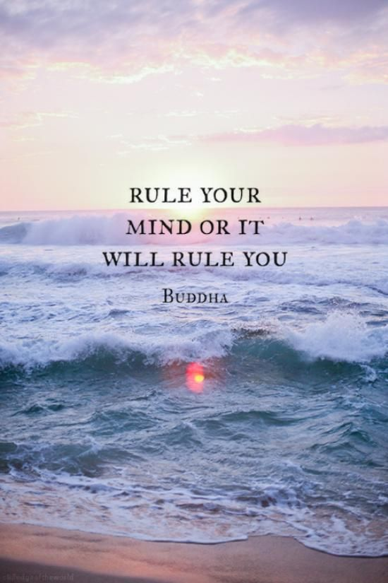 Rule your mind or it will rule you!