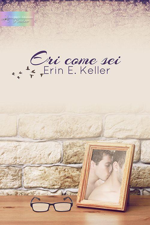 Eri come sei - Erin E. Keller  http://www.triskelledizioni.it/prodotto/eri-come-sei-erin-e-keller/
