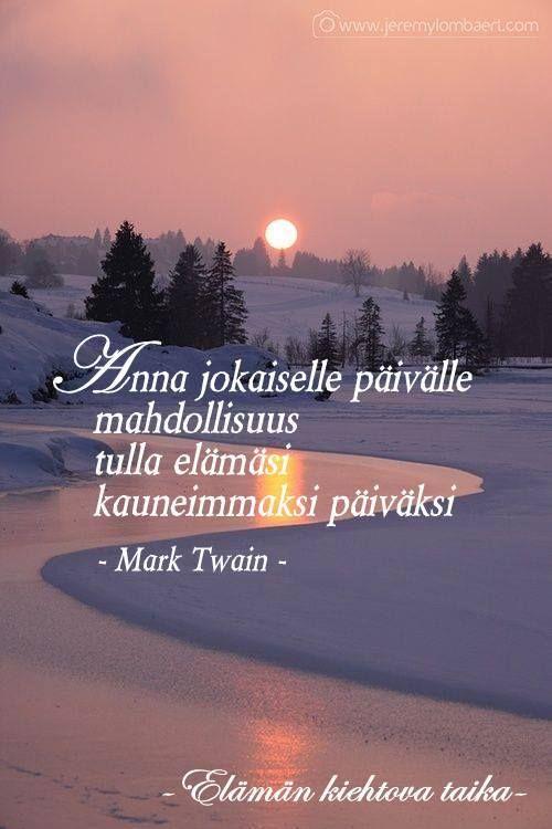 Anna jokaiselle päivälle mahdollisuus tulla elämäsi kauneimmaksi päiväksi (Mark Twain) by Elämän kiehtova taika