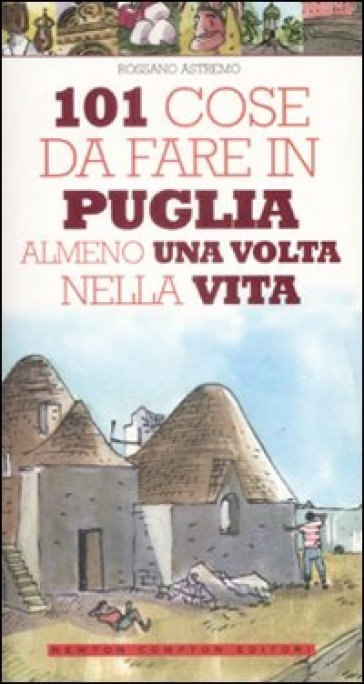 """Sono """"101 cose da fare in Puglia almeno una volta nella vita """" (ed. Newton Compton) che ci suggerisce Rossano Astremo. E noi vi consigliamo di mettere questo libro in valigia per la vostra  #MyPugliaExperience."""