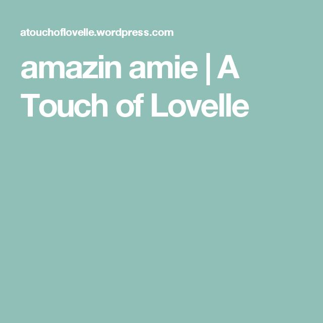 amazin amie | A Touch of Lovelle
