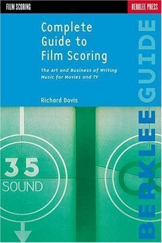 Complete Guide to Film Scoring: The Art and Business of Writing Music for Movies and TV s to