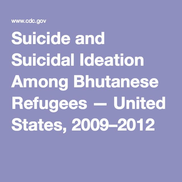 Suicide and Suicidal Ideation Among Bhutanese Refugees — United States, 2009–2012