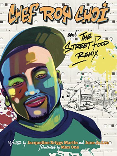 Chef Roy Choi and the Street Food Remix   MAIN Juvenile TX649.C54 M37 2017   check availability @ https://library.ashland.edu/search/i?SEARCH=9780983661597