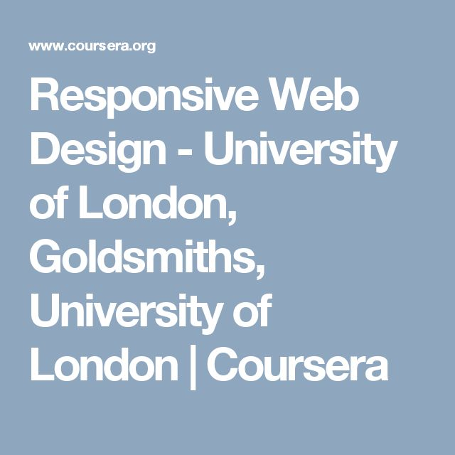 Responsive Web Design - University of London, Goldsmiths, University of London   Coursera