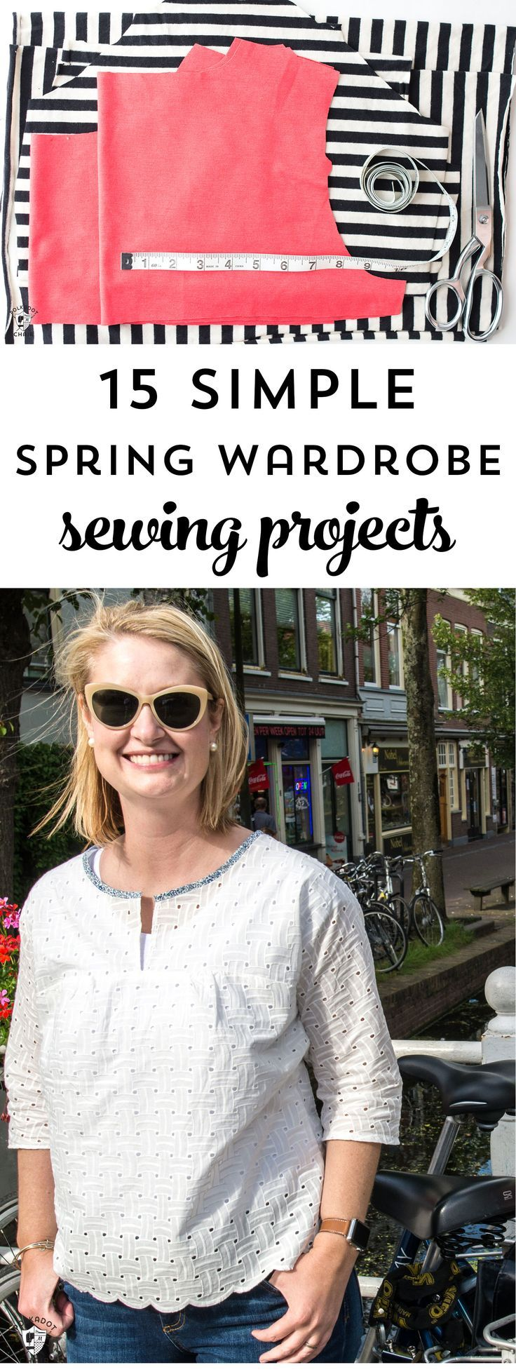 15 Simple Spring Wardrobe Sewing projects; from fun spring tops to simple summer...