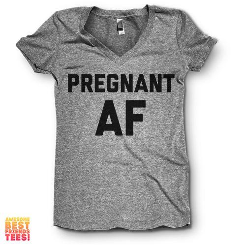 Pregnant AF   V Neck – Awesome Best Friends' Tees