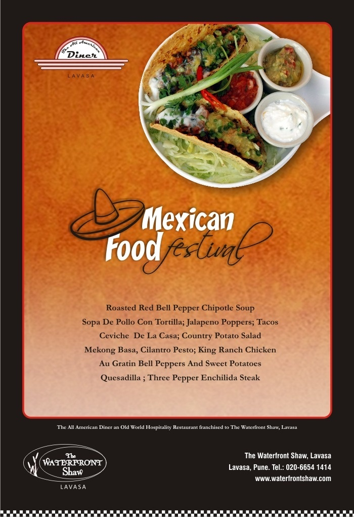 Hola! Feel like eating Mexican food? Head down to The Waterfront Shaw at Lavasa where The All American Diner is hosting an exclusive Mexican Food Festival. Satisfy your cravings for Mexican delicacies like Roasted Red Bell Pepper Chipotle Soup Sopa De Pollo Con Tortilla; Jalapeno Poppers; Tacos Ceviche De La Casa, Country Potato Salad Mekong Basa; Cilantro Pesto; King Ranch Chicken Au Gratin Bell Peppers And Sweet Potatoes Quesadilla; Three Pepper Enchilada Steak and more.