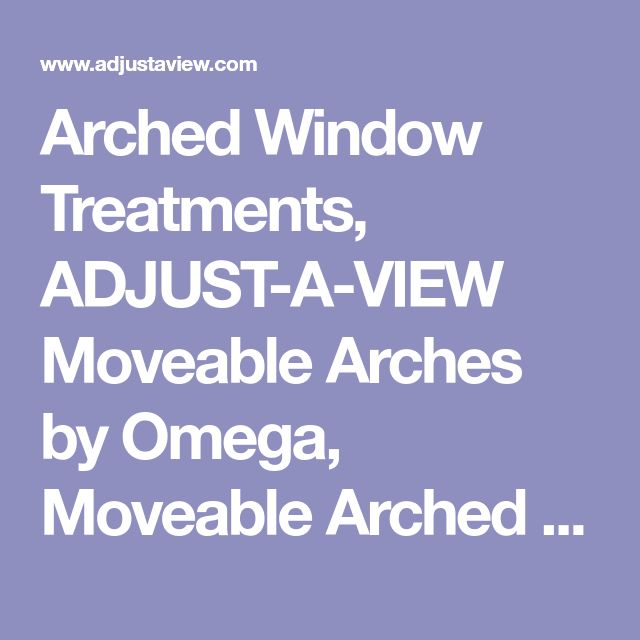 Arched Window Treatments, ADJUST-A-VIEW Moveable Arches by Omega, Moveable Arched Window Treatments for Half and Quarter Circle Windows: Half Circle