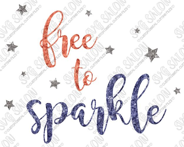Free To Sparkle Fourth of July Patriotic Custom DIY Vinyl Shirt Decal Cutting File Set in SVG, EPS, DXF, JPG, and PNG Format