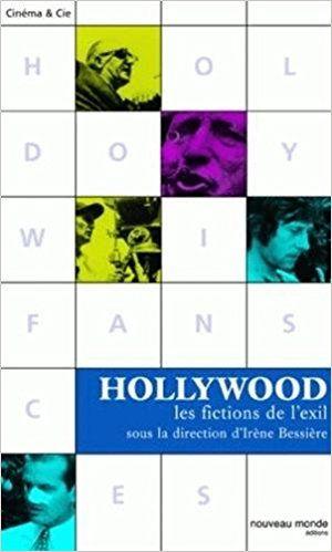 Hollywood : Les fictions de l'exil - Irène Bessière, Jacques Portes, Silvestra Mariniello, Jean-Loup Bourget, Collectif