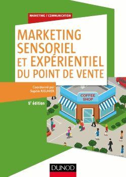 Marketing sensoriel et expérientiel du point de vente/Sophie Rieunier/ IAE Bibliothèque, Salle de lecture - 655.5 MAR