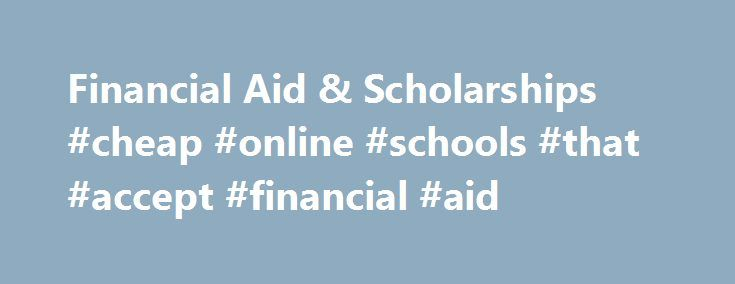 Financial Aid & Scholarships #cheap #online #schools #that #accept #financial #aid http://north-dakota.remmont.com/financial-aid-scholarships-cheap-online-schools-that-accept-financial-aid/  # Financial Aid & Scholarships Summer Financial Aid Financial Aid for Summer Part of Term 1 began applying to student accounts the week of May 21st. It may take several days to receive your full aid package. Refund for aid in excess of University charges will be sent to BankMobile approximately four…