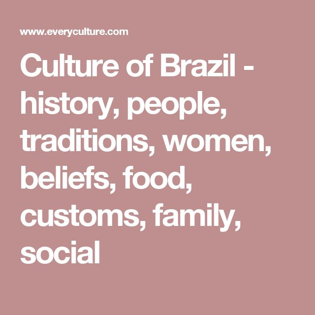 Culture of Brazil - history, people, traditions, women, beliefs, food, customs, family, social