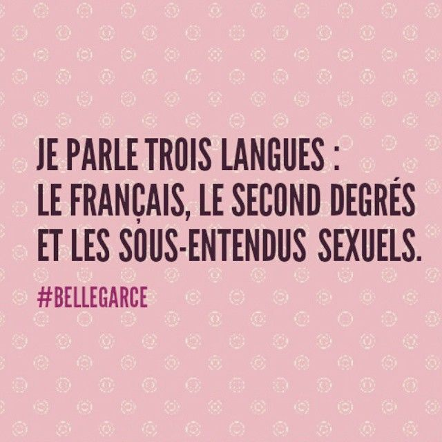 I speak three languages: French, the second degree, and the sexual undertones.