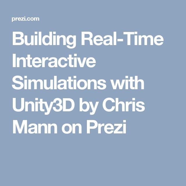Building Real-Time Interactive Simulations with Unity3D by Chris Mann on Prezi