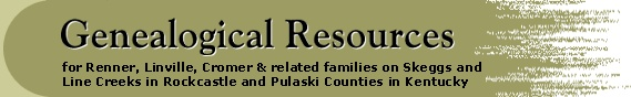 Genealogical Resources for Renner, Linville, Cromer, & related families on Skeggs and Line Creeks in Rockcastle and Pulaski Counties in Kentucky - Jeff Renner Web Site