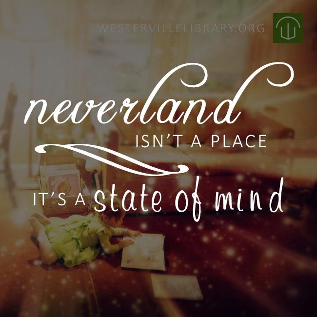 Neverland Isn't A Place. It's A State Of Mind.