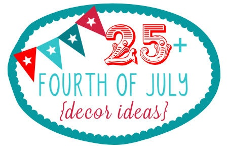 25 Plus Fourth of July Decorating Ideas