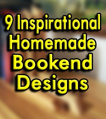 9 Inspirational Homemade Bookends, I Really Like How The Last One Turned Out!