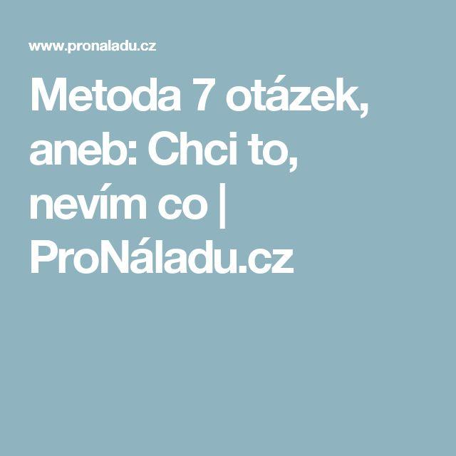 Metoda 7 otázek, aneb: Chci to, nevím co   ProNáladu.cz